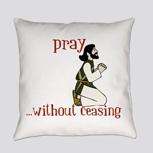 Pray ... Without Ceasing Everyday Pillow