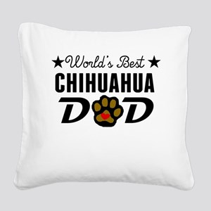 World's Best Chihuahua Dad Square Canvas Pillow