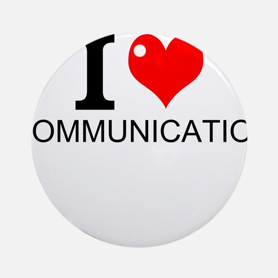 I Love Communications Round Ornament