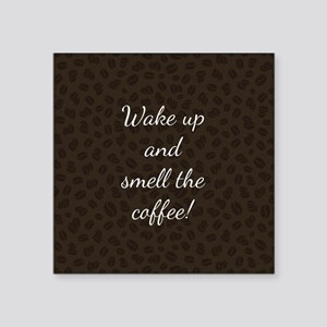 WAKE UP AND SMELL... Sticker