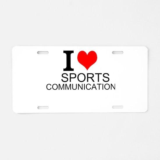 I Love Sports Communications Aluminum License Plat