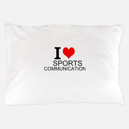 I Love Sports Communications Pillow Case