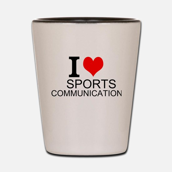 I Love Sports Communications Shot Glass