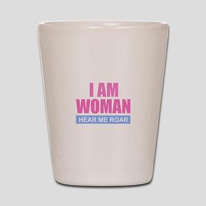 I Am Woman - Hear Me Roar Shot Glass