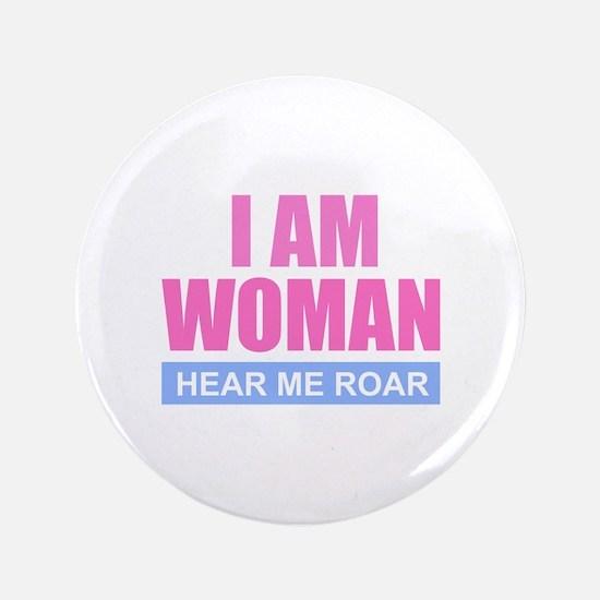 """I Am Woman - Hear Me Roar 3.5"""" Button"""
