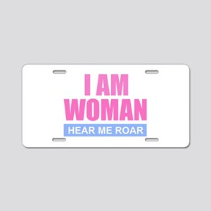 I Am Woman - Hear Me Roar Aluminum License Plate