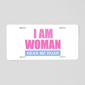 I Am Woman - Hear Me Roar Aluminum License Plate