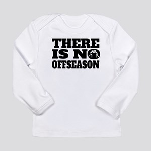 There Is No Offseason Wrestling Long Sleeve T-Shir