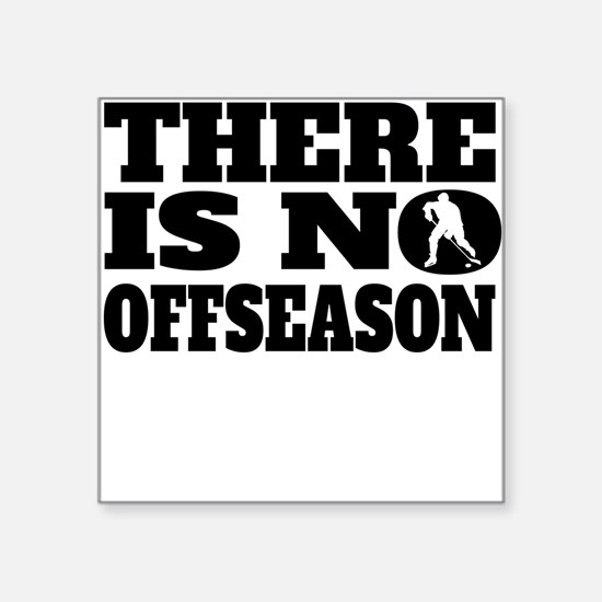 There Is No Offseason Hockey Sticker