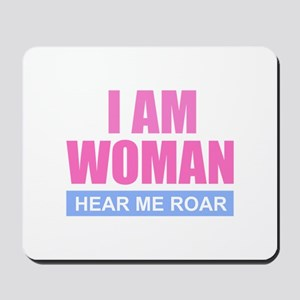 I Am Woman - Hear Me Roar Mousepad