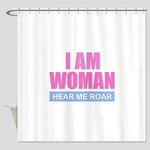 I Am Woman - Hear Me Roar Shower Curtain