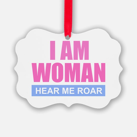 I Am Woman - Hear Me Roar Ornament