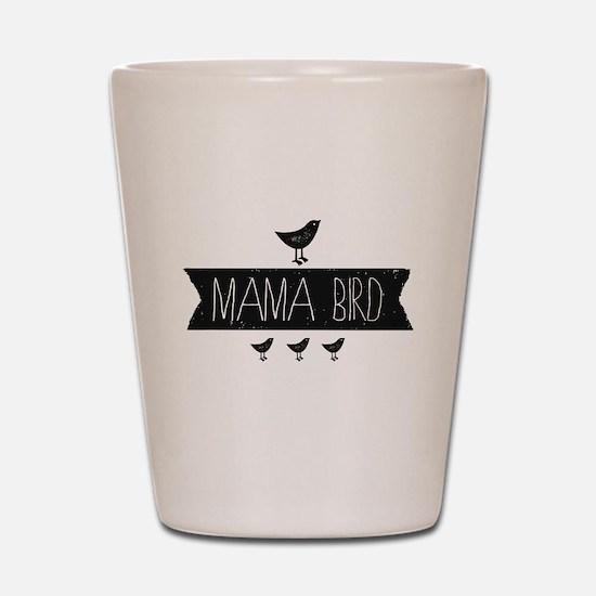Mama Bird Shot Glass