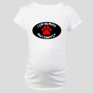 I like big mutts and I cannot li Maternity T-Shirt