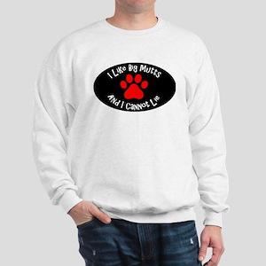I like big mutts and I cannot lie. Sweatshirt
