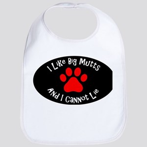 I like big mutts and I cannot lie. Bib