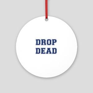 DROP DEAD Round Ornament