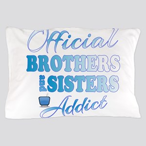 Official Brothers and Sisters Addict Pillow Case