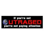IF YOU'RE NOT OUTRAGED Bumper Sticker