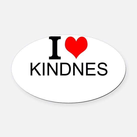 I Love Kindness Oval Car Magnet