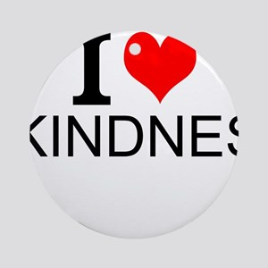 I Love Kindness Round Ornament