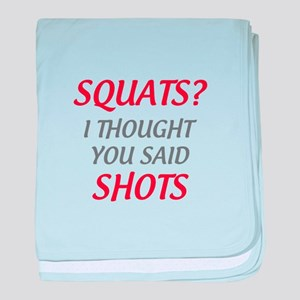 Squats? I Thought You Said Shots baby blanket