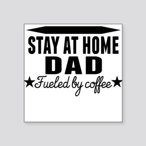 Stay At Home Dad Fueled By Coffee Sticker