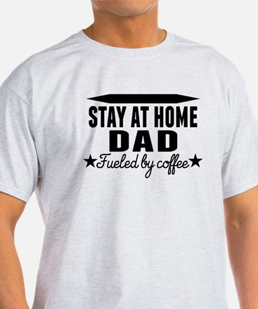 Stay At Home Dad Fueled By Coffee T-Shirt