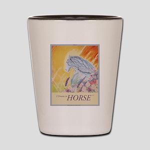 """""""I Dream in Horse"""" Shot Glass"""