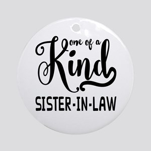 One of a kind Sister-in-law Round Ornament