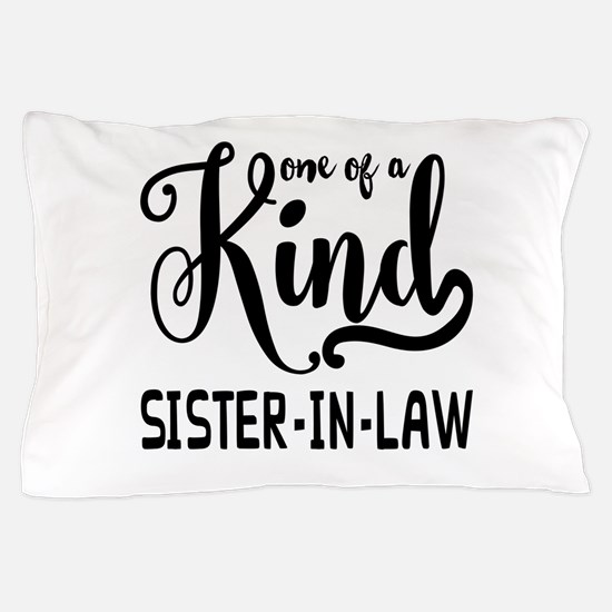 One of a kind Sister-in-law Pillow Case