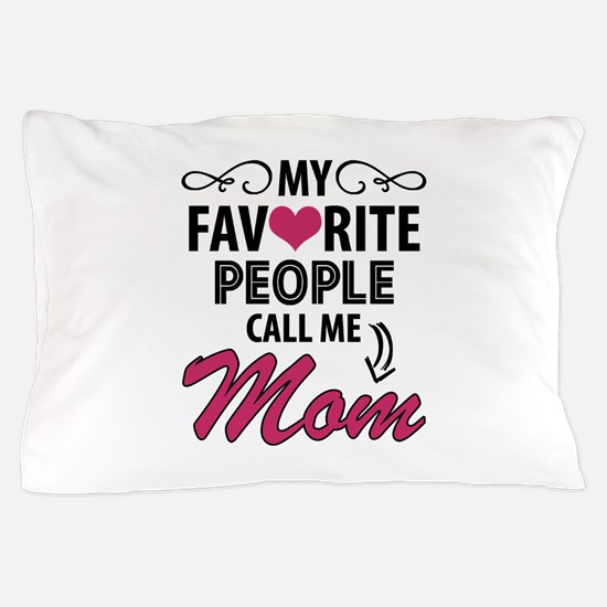 My Favorite People Call Me Mom Pillow Case