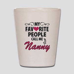 My Favorite People Call Me Nanny Shot Glass