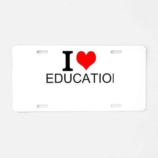 I Love Education Aluminum License Plate