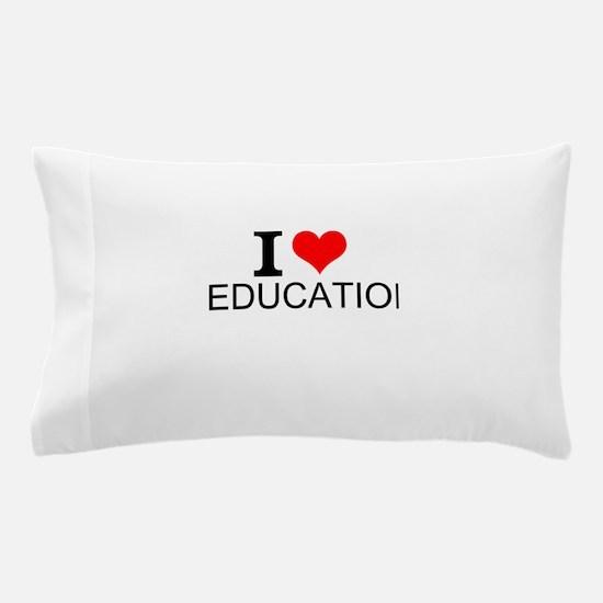 I Love Education Pillow Case