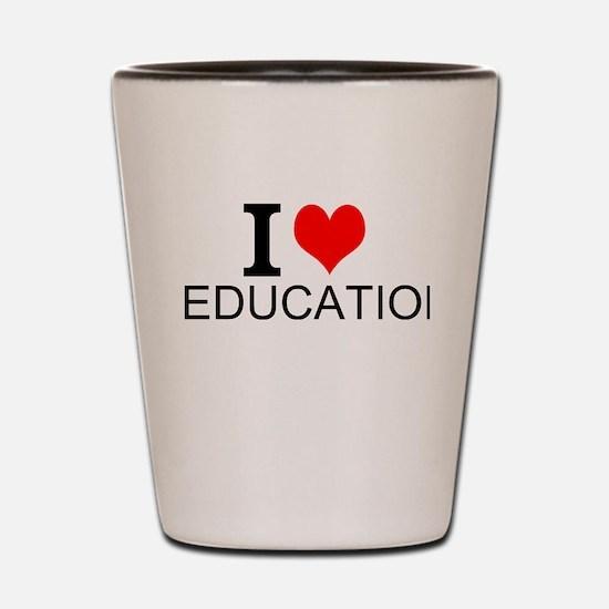 I Love Education Shot Glass