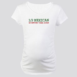 Half Mexican Maternity T-Shirt