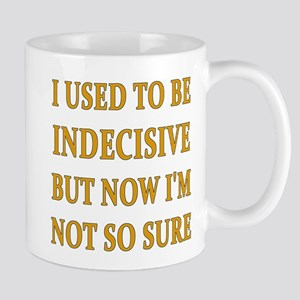 I Used To Be Indecisive But Now I'm Not So Mug
