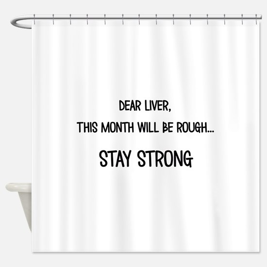 Dear Liver Shower Curtain