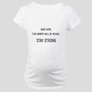 Dear Liver Maternity T-Shirt
