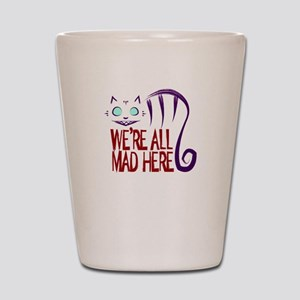 We're All Mad Here Shot Glass
