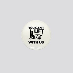 You Can't Lift With Us Mini Button