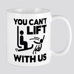 You Can't Lift With Us Mug