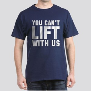 You Can't Lift With Us Dark T-Shirt