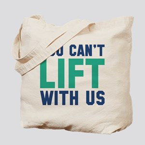 You Can't Lift With Us Tote Bag