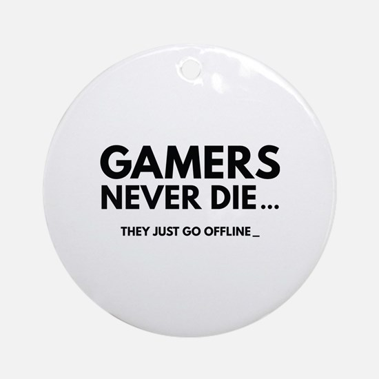 Gamers Never Die Ornament (Round)