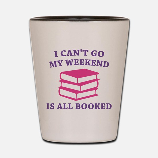 My Weekend Is All Booked Shot Glass