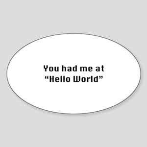 You Had Me At Hello World Sticker (Oval)