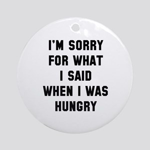 I'm Sorry For What I Said Ornament (Round)
