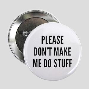 "Please Don't Make Me Do Stuff 2.25"" Button"